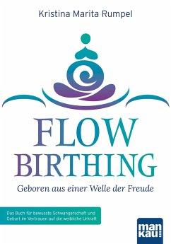 FlowBirthing - Geboren aus einer Welle der Freude - Rumpel, Kristina M.
