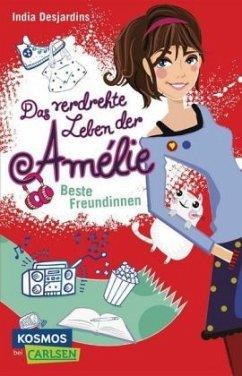 Beste Freundinnen / Das verdrehte Leben der Amélie Bd.1 - Desjardins, India