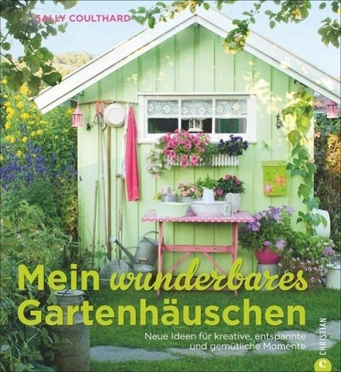 mein wunderbares gartenh uschen von sally coulthard buch. Black Bedroom Furniture Sets. Home Design Ideas