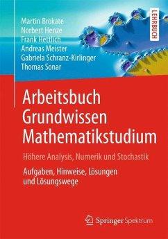 Arbeitsbuch Grundwissen Mathematikstudium - Höhere Analysis, Numerik und Stochastik - Brokate, Martin; Henze, Norbert; Hettlich, Frank; Meister, Andreas; Schranz-Kirlinger, Gabriela; Sonar, Thomas