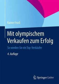 Mit olympischem Verkaufen zum Erfolg - Frieß, Rainer