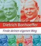 Dietrich Bonhoeffer: Finde deinen eigenen Weg (eBook, ePUB)