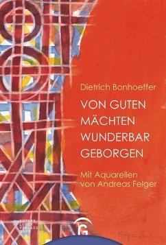 Von guten Mächten wunderbar geborgen (eBook, ePUB) - Bonhoeffer, Dietrich