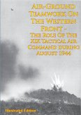 Air-Ground Teamwork On The Western Front - The Role Of The XIX Tactical Air Command During August 1944 (eBook, ePUB)