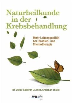 Naturheilkunde in der Krebsbehandlung - Außerer, Oskar; Thuile, Christian