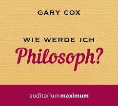 Wie werde ich Philosoph?, Audio-CD - Cox, Gary