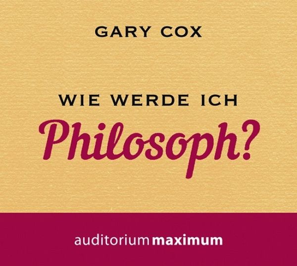 wie werde ich philosoph audio cd von gary cox h rbuch. Black Bedroom Furniture Sets. Home Design Ideas