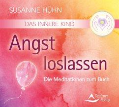 Das Innere Kind - Angst loslassen, 1 Audio-CD - Hühn, Susanne