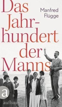 Das Jahrhundert der Manns - Flügge, Manfred