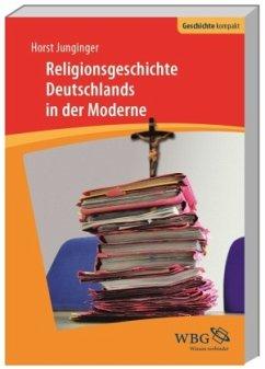 Religionsgeschichte Deutschlands in der Moderne - Junginger, Horst