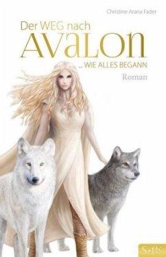Der Weg nach Avalon - Fader, Christine Arana