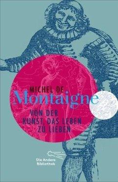 Von der Kunst, das Leben zu lieben - Montaigne, Michel de