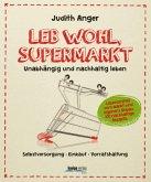 Leb wohl, Supermarkt. Unabhängig und nachhaltig leben Selbstversorgung-Einkauf-Vorratshaltung
