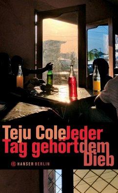 Jeder Tag gehört dem Dieb - Cole, Teju