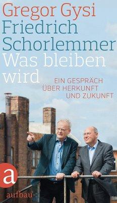 Was bleiben wird - Gysi, Gregor; Schorlemmer, Friedrich