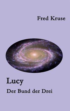 Lucy - Der Bund der Drei (Band 3) - Kruse, Fred