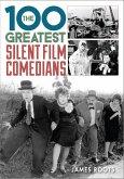 The 100 Greatest Silent Film Comedians (eBook, ePUB)