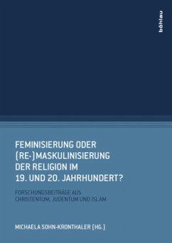 Feminisierung oder (Re-)Maskulinisierung der Religion im 19. und 20. Jahrhundert? - Raheb, Viola