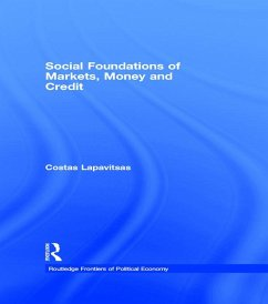 Social Foundations of Markets, Money and Credit (eBook, PDF) - Lapavitsas, Costas