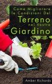 Come Migliorare Le Condizioni Del Terreno Nel Vostro Giardino (eBook, ePUB)