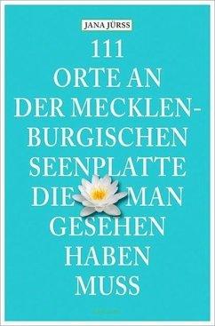 111 Orte an der Mecklenburgischen Seenplatte, d...