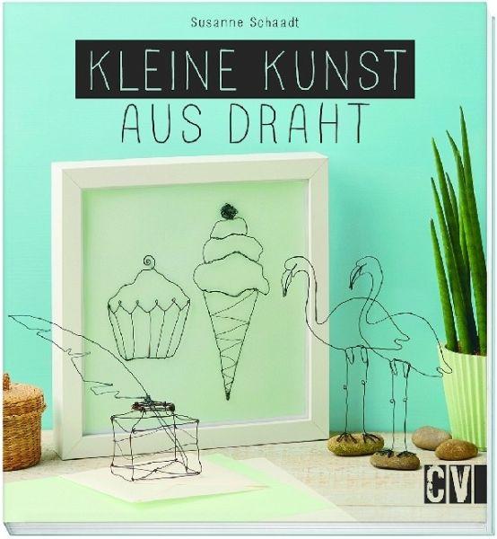 Kleine Kunst aus Draht von Susanne Schaadt - Buch - bücher.de