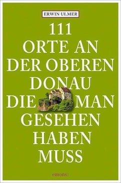 111 Orte an der oberen Donau, die man gesehen h...