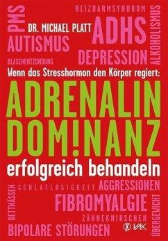 Adrenalin-Dominanz erfolgreich behandeln - Platt, Michael E.
