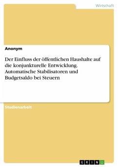 Der Einfluss der öffentlichen Haushalte auf die konjunkturelle Entwicklung. Automatische Stabilisatoren und Budgetsaldo bei Steuern (eBook, PDF)