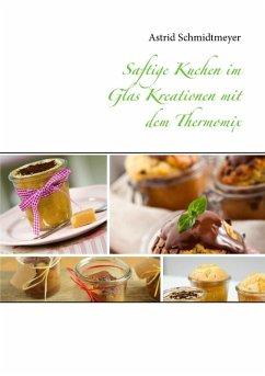 Saftige Kuchen im Glas Kreationen mit dem Thermomix (eBook, ePUB) - Schmidtmeyer, Astrid