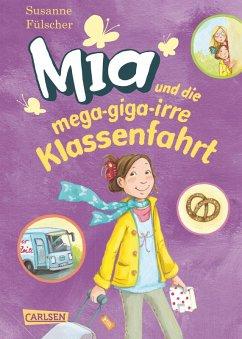 Mia und die mega-giga-irre Klassenfahrt / Mia Bd.8 (eBook, ePUB) - Fülscher, Susanne