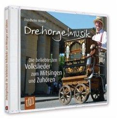 Drehorgelmusik: Die beliebtesten Volkslieder zum Mitsingen und Zuhören, Audio-CD - Henke, Friedhelm