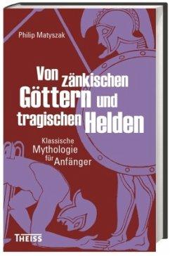 Von zänkischen Göttern und tragischen Helden - Matyszak, Philip