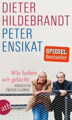 Wie haben wir gelacht - Hildebrandt, Dieter; Ensikat, Peter