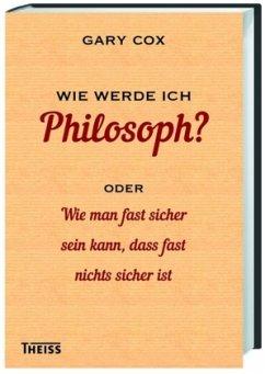 Wie werde ich Philosoph? - Cox, Gary