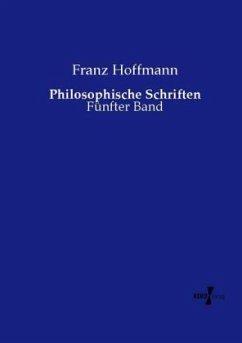 Philosophische Schriften - Hoffmann, Franz