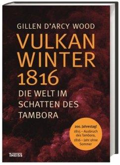 Vulkanwinter 1816 - Wood, Gillen D'Arcy