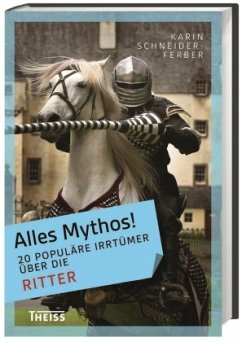 20 populäre Irrtümer über die Ritter / Alles Mythos! - Schneider-Ferber, Karin