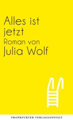 Alles ist jetzt - Wolf, Julia