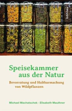 Speisekammer aus der Natur - Machatschek, Michael; Mauthner, Elisabeth