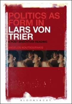 Politics as Form in Lars Von Trier: A Post-Brechtian Reading - Koutsourakis, Angelos
