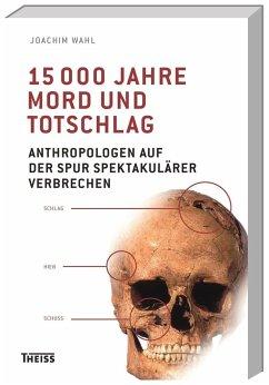 15000 Jahre Mord und Totschlag - Wahl, Joachim