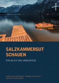 Salzkammergut schauen - Thuswaldner, Anton; Hellmuth, Thomas; Dirninger, Christian