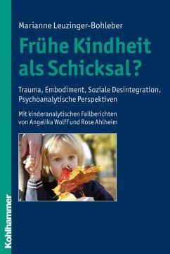 Frühe Kindheit als Schicksal? (eBook, ePUB) - Leuzinger-Bohleber, Marianne