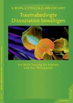 Traumabedingte Dissoziation bewältigen (eBook, PDF) - Boon, Suzette; Steele, Kathy; Hart, Onno Van Der