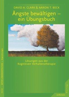 Ängste bewältigen - ein Übungsbuch (eBook, PDF) - Clark, David A.; Beck, Aaron T.