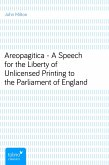 Areopagitica - A Speech for the Liberty of Unlicensed Printing to the Parliament of England (eBook, ePUB)
