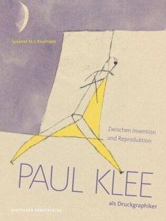 Paul Klee als Druckgraphiker - Kaufmann, Susanne