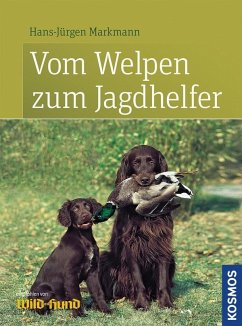 Vom Welpen zum Jagdhelfer - Markmann, Hans-Jürgen