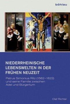 Niederrheinische Lebenswelten in der Frühen Neuzeit - Richter, Olaf